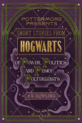 short-stories-from-hogwarts-of-power-politics-and-pesky-poltergeists